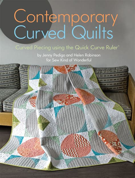 Contemporary Curved Quilts (Book) – Sew Kind of Wonderful